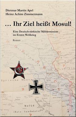 … Ihr Ziel heißt Mosul! von Apel,  Dietmar Martin, Zimmermann,  Heinz Achim