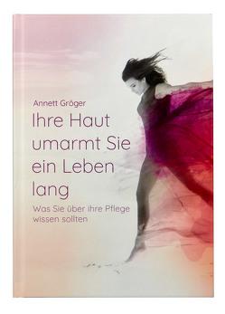 Ihre Haut umarmt Sie ein Leben lang von Gröger,  Annett