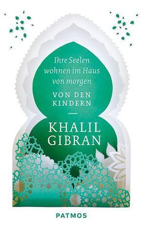 Ihre Seelen wohnen im Haus von morgen von Gibran,  Khalil