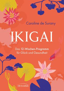 Ikigai – Das 12-Wochen-Programm für Glück und Gesundheit von Hoffmann,  Gabriele, Surany,  Caroline de