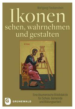 Ikonen sehen, wahrnehmen und gestalten von Fleckenstein,  Wolfgang