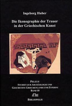 Ikonographie der Trauer in der Griechischen Kunst von Huber,  Ingeborg