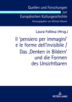 Il ʻpensiero per immagini' e le forme dell'invisibile / Das 'Denken in Bildern' und die Formen des Unsichtbaren von Follesa,  Laura