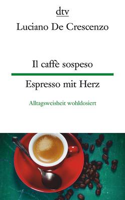 Il caffè sospeso, Espresso mit Herz von Bolli,  Franziska, De Crescenzo,  Luciano, Lunkenheimer,  Achim