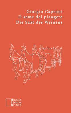 Il seme del piangere / Die Saat des Weinens von Caproni,  Giorgio, Jansen,  Sabine, Ruess,  Stefan