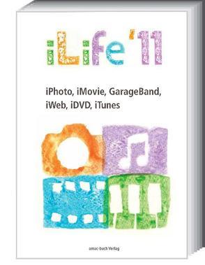iLife 11- iPhoto, iMovie, GarageBand, iWeb, iDVD, iTunes von Krimmer,  Michael, Ochsenkühn,  Anton, Schrödersecker,  Uwe, Szierbeck,  Johann