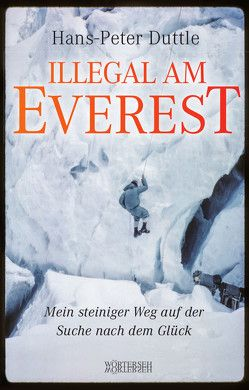Illegal am Everest von Duttle,  Hans-Peter, Winteler,  Reto