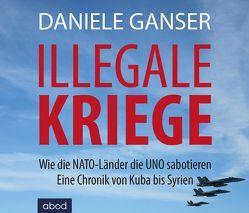 Illegale Kriege von Böker,  Markus, Ganser,  Daniele