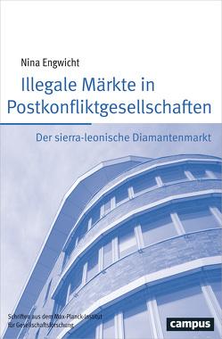 Illegale Märkte in Postkonfliktgesellschaften von Engwicht,  Nina