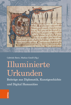 Illuminierte Urkunden. Beiträge aus Diplomatik, Kunstgeschichte und Digital Humanities/Illuminated Charters. Essays from Diplomatic, Art History and Digital Humanities von Bartz,  Gabriele, Gneiß,  Markus