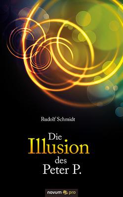 Die Illusion des Peter P. von Schmidt,  Rudolf