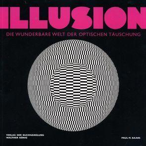Illusion. Die wunderbare Welt der optischen Täuschung von Baars,  Paul M.
