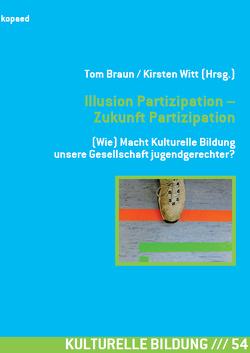Illusion Partizipation – Zukunft Partizipation von Braun,  Tom, Witt,  Kirsten