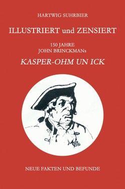 Illustriert und zensiert – 150 Jahre John Brinckmans Kasper-Ohm un ick von Suhrbier,  Hartwig