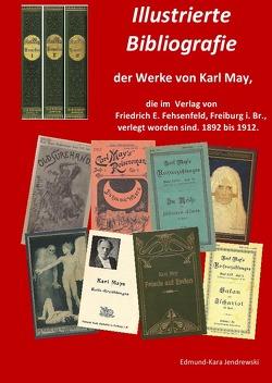 Illustrierte Bibliografie der Werke von Karl May, die im Verlag Friedrich E. Fehsenfeld, Freiburg i. Br., verlegt worden sind. 1892 bis 1912. von Jendrewski,  Edmund - Kara