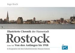 Illustrierte Chronik der Hansestadt Rostock von Koch,  Ingo
