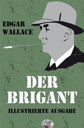 Illustrierte Edgar-Wallace-Reihe / Der Brigant (Illustriert) von Wallace,  Edgar