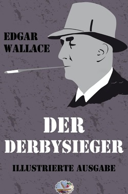 Illustrierte Edgar-Wallace-Reihe / Der Derbysieger (Illustriert) von Wallace,  Edgar