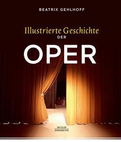 Illustrierte Geschichte der Oper von Gehlhoff,  Beatrix