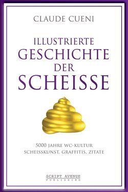 Illustrierte Geschichte der Scheiße von Cueni,  Claude