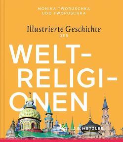 Illustrierte Geschichte der Weltreligionen von Tworuschka,  Monika, Tworuschka,  Udo