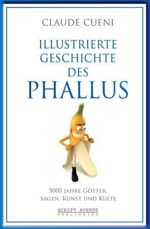 Illustrierte Geschichte des Phallus von Cueni,  Claude