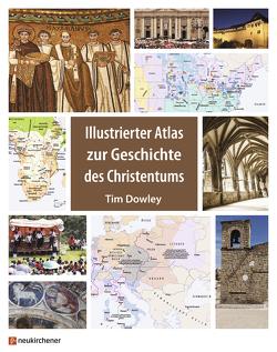 Illustrierter Atlas zur Geschichte des Christentums von Dowley,  Tim