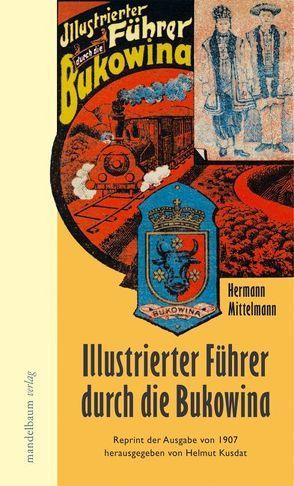 Illustrierter Führer durch die Bukowina von Kusdat,  Helmut, Mittelmann,  Hermann