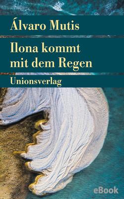 Ilona kommt mit dem Regen von Mutis,  Álvaro, Posada,  Katharina