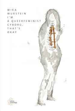 I'm a queerfeminist cyborg, that's okay von Murstein,  Mika