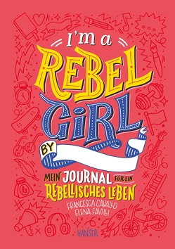 I'm a Rebel Girl – Mein Journal für ein rebellisches Leben von Cavallo,  Francesca, Favilli,  Elena, Kollmann,  Birgitt, Paukova,  Martina, Prior,  Kate, Rosa,  Camilla