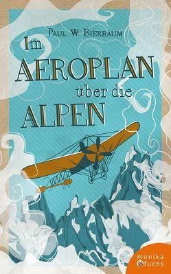 Im Aeroplan über die Alpen von Bierbaum,  Paul Willi