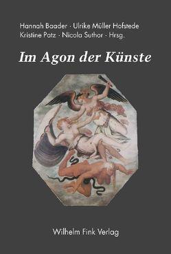 Im Agon der Künste von Baader,  Hannah, Müller-Hofstede,  Ulrike, Patz,  Kristine, Suthor,  Nicola