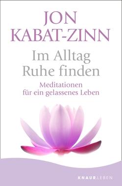 Im Alltag Ruhe finden von Kabat-Zinn,  Jon, Kierdorf,  Theo
