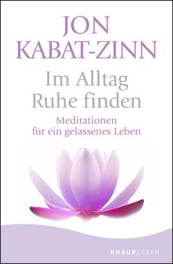 Im Alltag Ruhe finden von Höhr,  Hildegard, Kabat-Zinn,  Jon, Kierdorf,  Theo