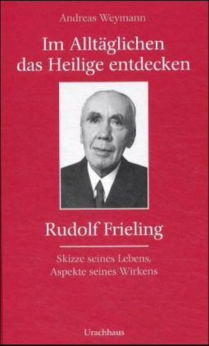 Im Alltäglichen das Heilige entdecken – Rudolf Frieling von Weymann,  Andreas