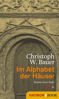 Im Alphabet der Häuser von Bauer,  Christoph W.