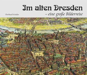 Im alten Dresden – eine große Bilderreise von Schulze,  Eberhard