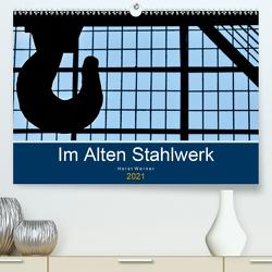 Im Alten Stahlwerk (Premium, hochwertiger DIN A2 Wandkalender 2021, Kunstdruck in Hochglanz) von Werner,  Horst