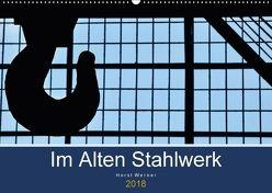 Im Alten Stahlwerk (Wandkalender 2018 DIN A2 quer) von Werner,  Horst