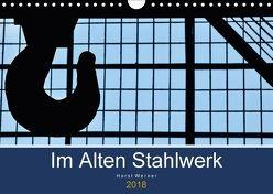 Im Alten Stahlwerk (Wandkalender 2018 DIN A4 quer) von Werner,  Horst