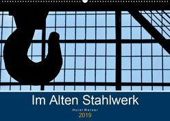 Im Alten Stahlwerk (Wandkalender 2019 DIN A2 quer) von Werner,  Horst