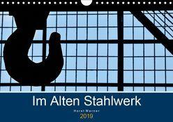 Im Alten Stahlwerk (Wandkalender 2019 DIN A4 quer) von Werner,  Horst