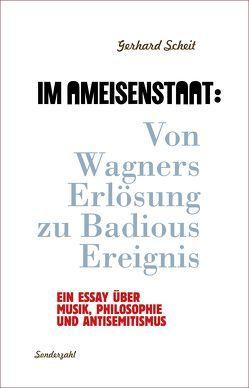 Im Ameisenstaat: Von Wagners Erlösung zu Badious Ereignis von Scheit,  Gerhard