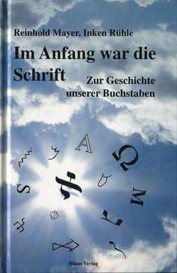 Im Anfang war die Schrift von Mayer,  Reinhold, Rühle,  Inken