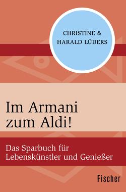 Im Armani zum Aldi! von Lüders,  Christine, Lüders,  Harald