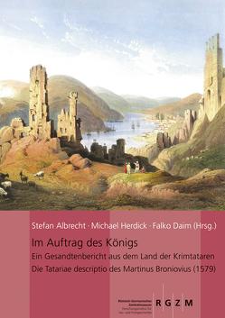 Im Auftrag des Königs: Ein Gesandtenbericht aus dem Land der Krimtataren von Albrecht,  Stefan, Herdick,  Michael