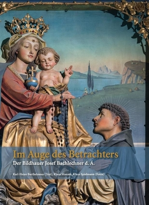 Im Auge des Betrachters – Der Bildhauer Josef Bachlechner d. Ä. von Barthelmeus,  Karl-Heinz, Manzek,  Klaus, Spielmann,  Klaus