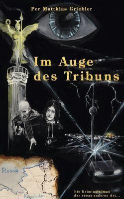 Im Auge des Tribuns von Griebler,  Per Matthias