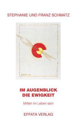 IM AUGENBLICK DIE EWIGKEIT von Schmatz,  Franz, SCHMATZ,  Stephanie